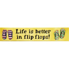 "3"" X 16""  Life is better in Flip Flops!"