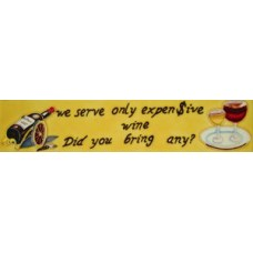 "3"" X 16"" We serve only expensive wine…"