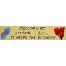 "3"" X 16""  Shopping is patriotic duty"