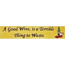 "3"" X 16""  A Good Wine, is A Terrible Thing to Waste"