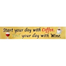 "3"" X 16""  Start Your Day with Coffee...End Your Day with Wine"