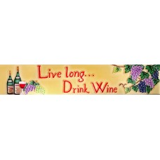 "3"" X 16""  Live Long… Drink Wine"