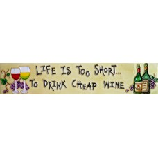 "3"" X 16""  Life is too Short to Drink Cheap Wine"