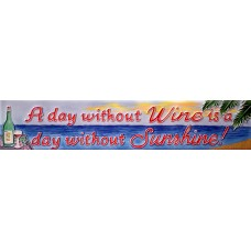 "3"" X 16"" A Day Without Wine is a Day Without Sunshine!"