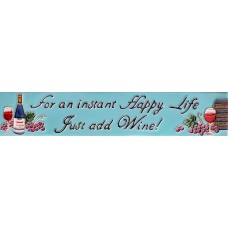 "3"" X 16"" For an Instant Happy Life, Just Add Wine!"