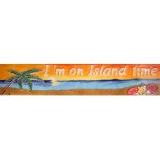 """3"""" X 16"""" I'm on Island Time"""