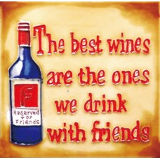 "6""x6"" The Best Wines are the One We Drink with Friends"